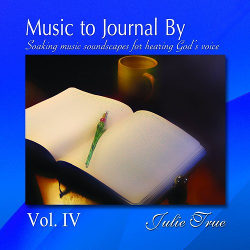 Music to Journal By, Vol.IV - Soaking Music Soundscapes for Hearing God's Voice
